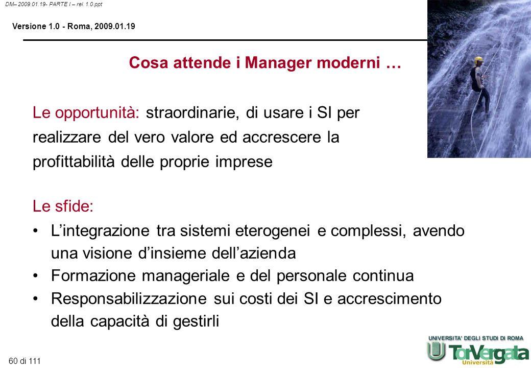 60 di 111 DM– 2009.01.19- PARTE I – rel. 1.0.ppt Versione 1.0 - Roma, 2009.01.19 Lintegrazione tra sistemi eterogenei e complessi, avendo una visione