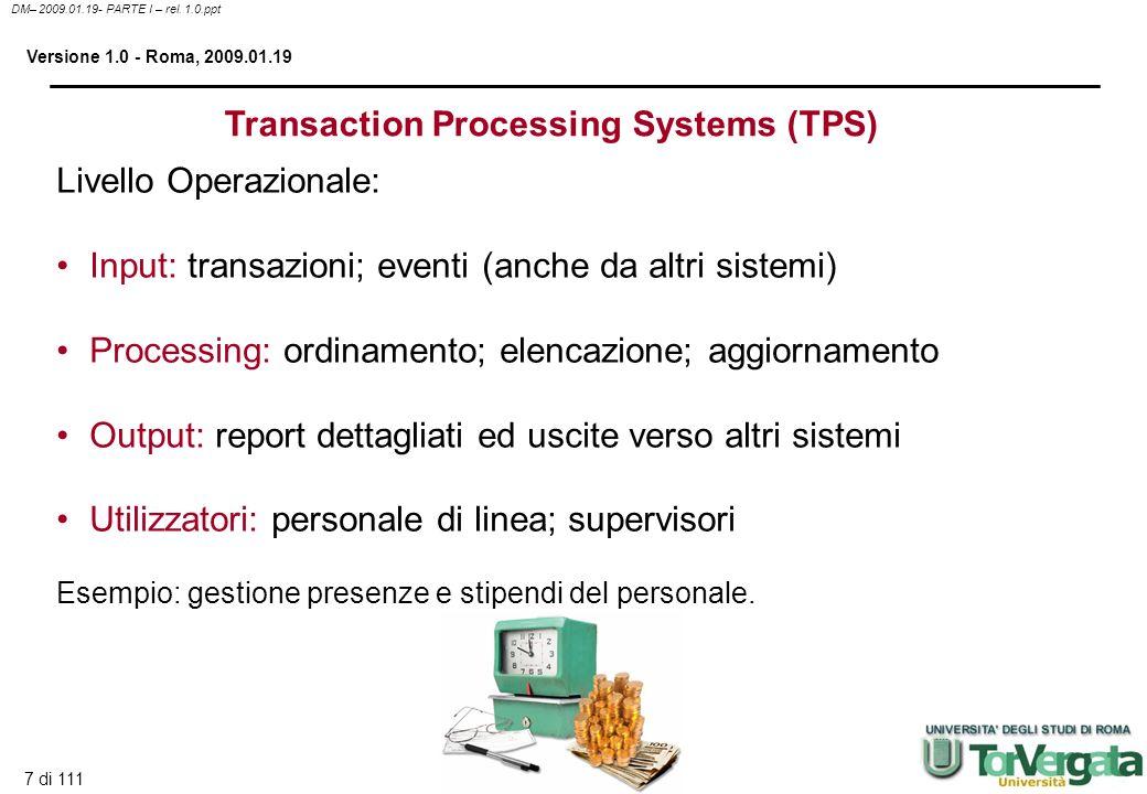 7 di 111 DM– 2009.01.19- PARTE I – rel. 1.0.ppt Versione 1.0 - Roma, 2009.01.19 Transaction Processing Systems (TPS) Livello Operazionale: Input: tran