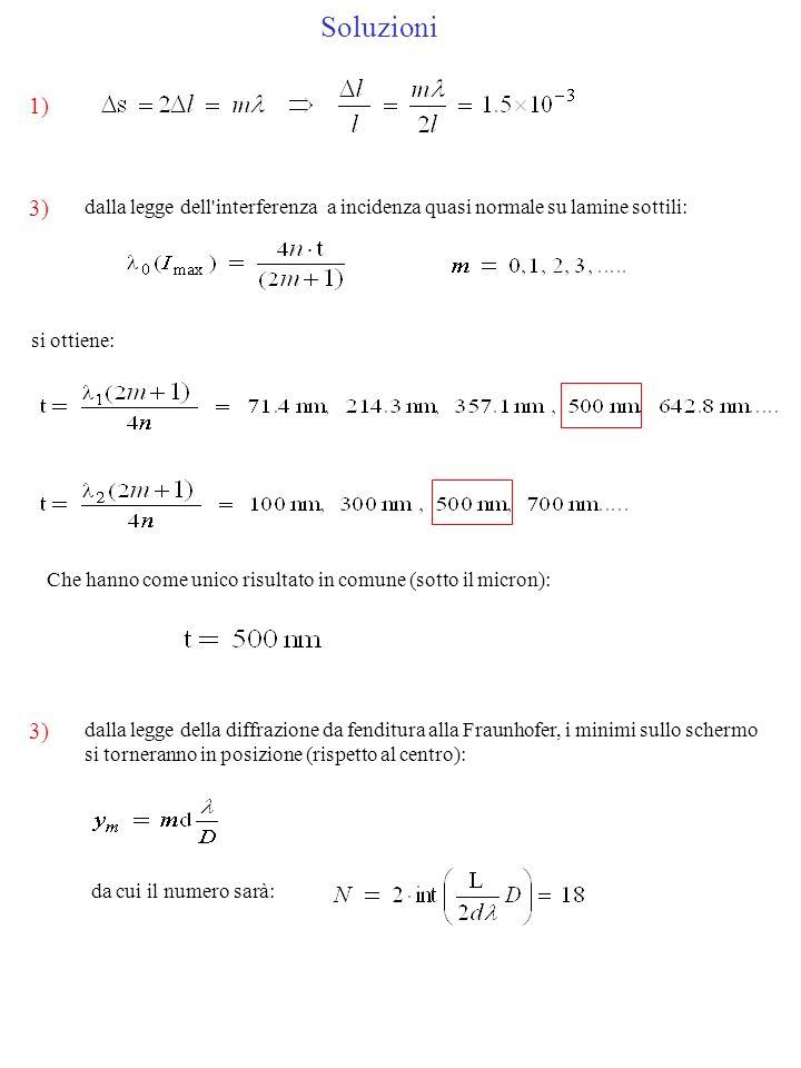 Soluzioni 1) 3) dalla legge dell'interferenza a incidenza quasi normale su lamine sottili: si ottiene: Che hanno come unico risultato in comune (sotto