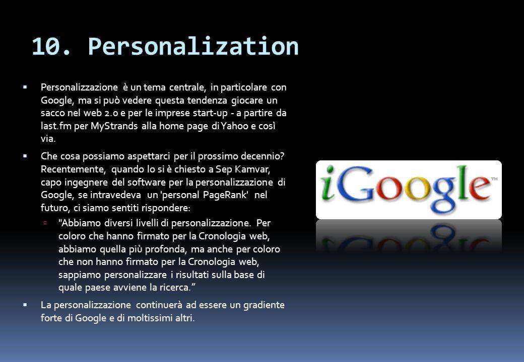 10. Personalization Personalizzazione è un tema centrale, in particolare con Google, ma si può vedere questa tendenza giocare un sacco nel web 2.0 e p