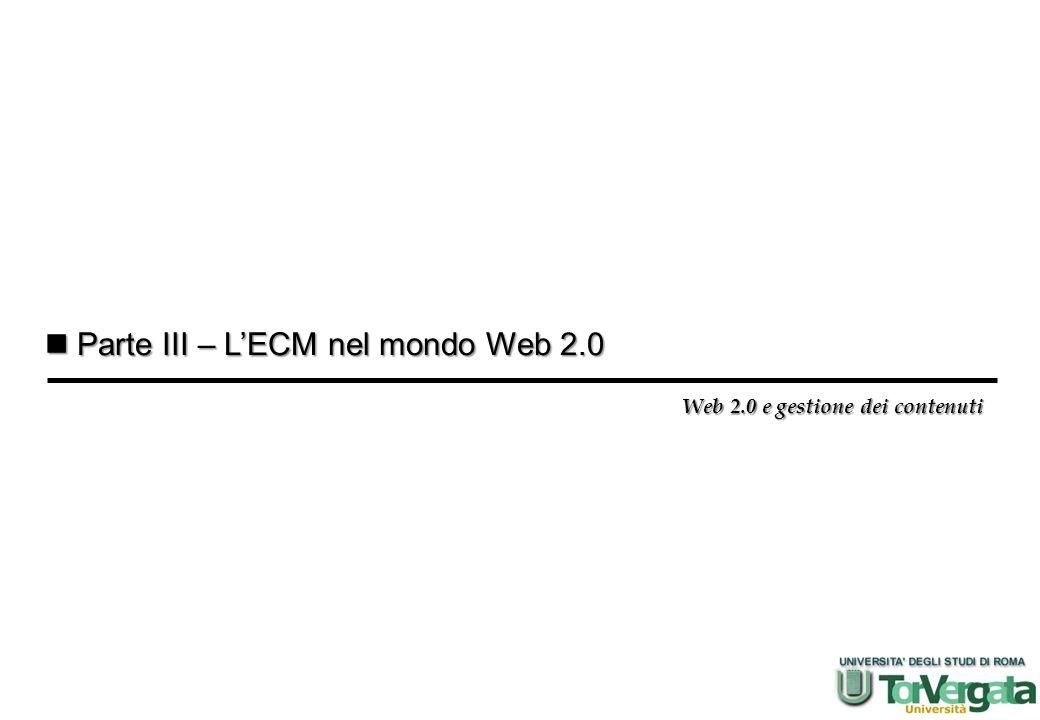 Parte III – LECM nel mondo Web 2.0 Parte III – LECM nel mondo Web 2.0 Web 2.0 e gestione dei contenuti