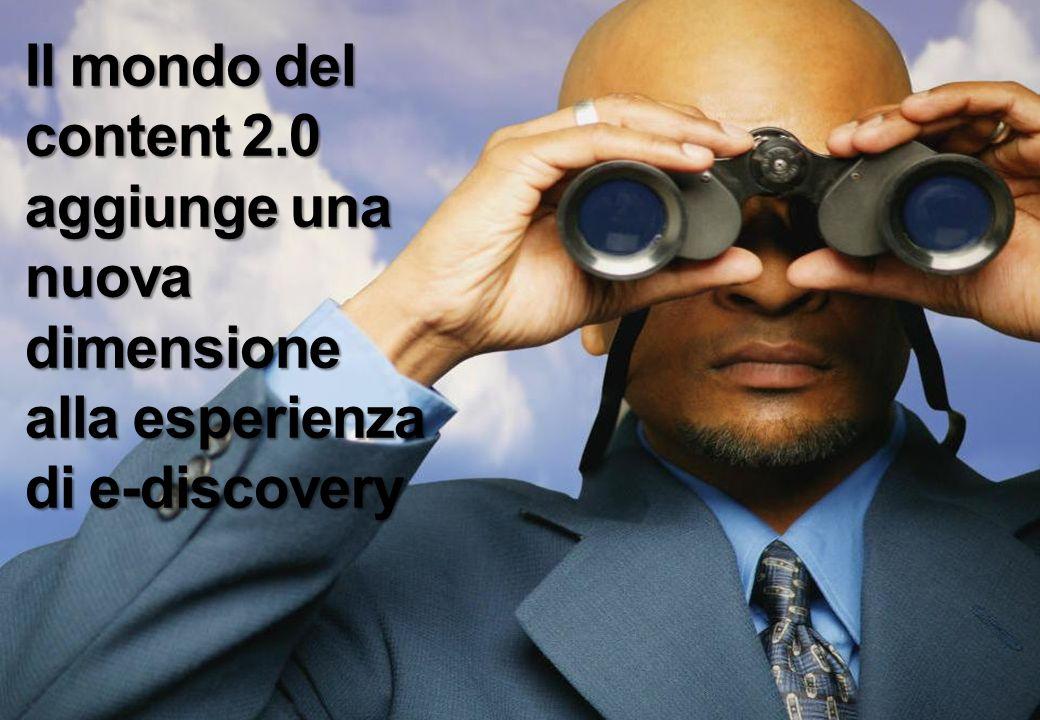 Il mondo del content 2.0 aggiunge una nuova dimensione alla esperienza di e-discovery