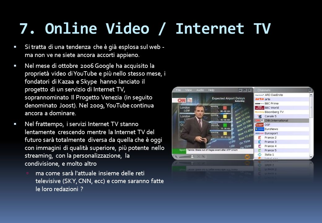 7. Online Video / Internet TV Si tratta di una tendenza che è già esplosa sul web - ma non ve ne siete ancora accorti appieno. Nel mese di ottobre 200