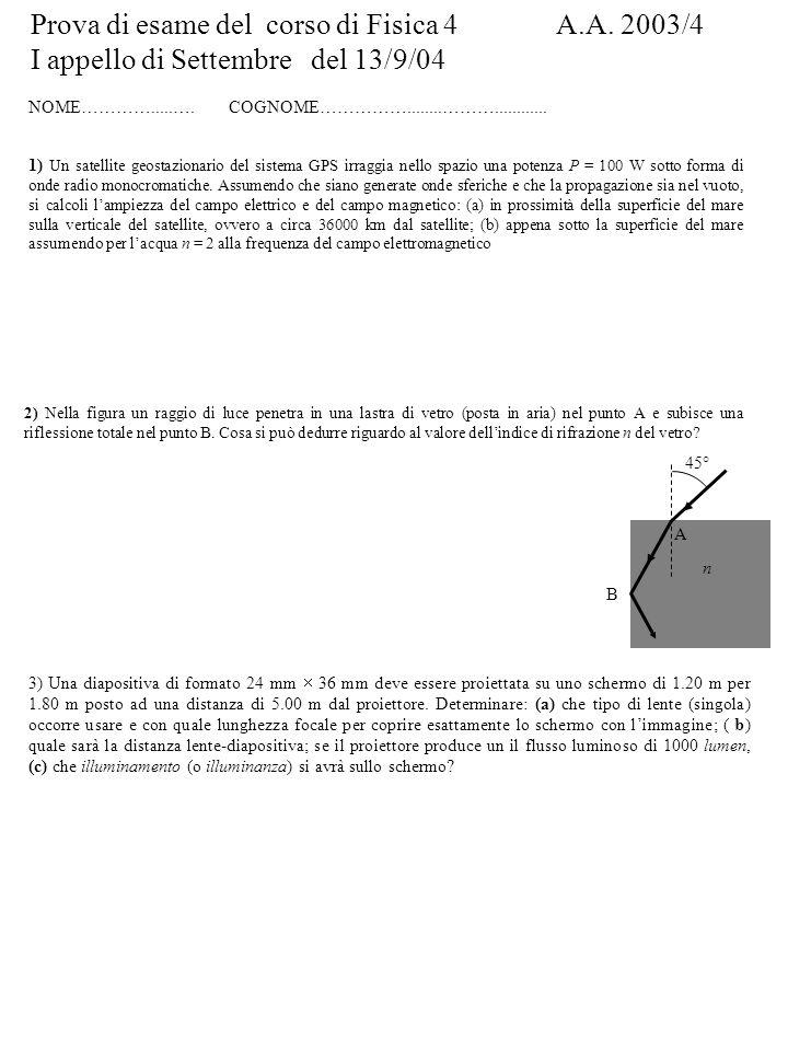 Prova di esame del corso di Fisica 4 A.A. 2003/4 I appello di Settembre del 13/9/04 NOME………….....…. COGNOME……………........………............ 1) Un satellit