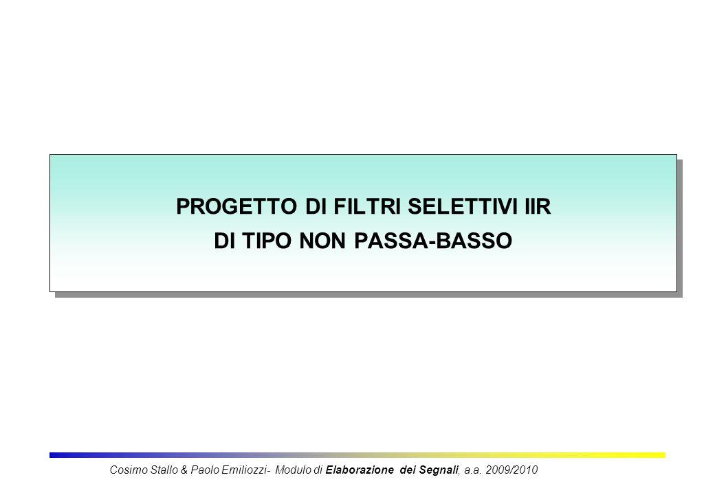 PROGETTO DI FILTRI SELETTIVI IIR DI TIPO NON PASSA-BASSO Cosimo Stallo & Paolo Emiliozzi- Modulo di Elaborazione dei Segnali, a.a.