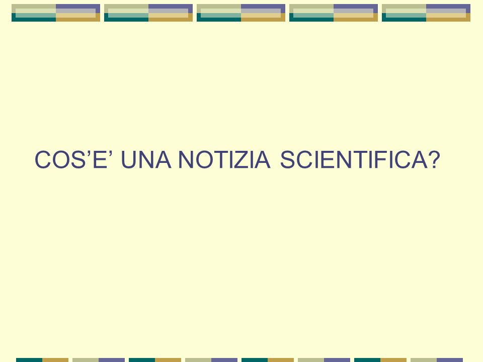 COSE UNA NOTIZIA SCIENTIFICA