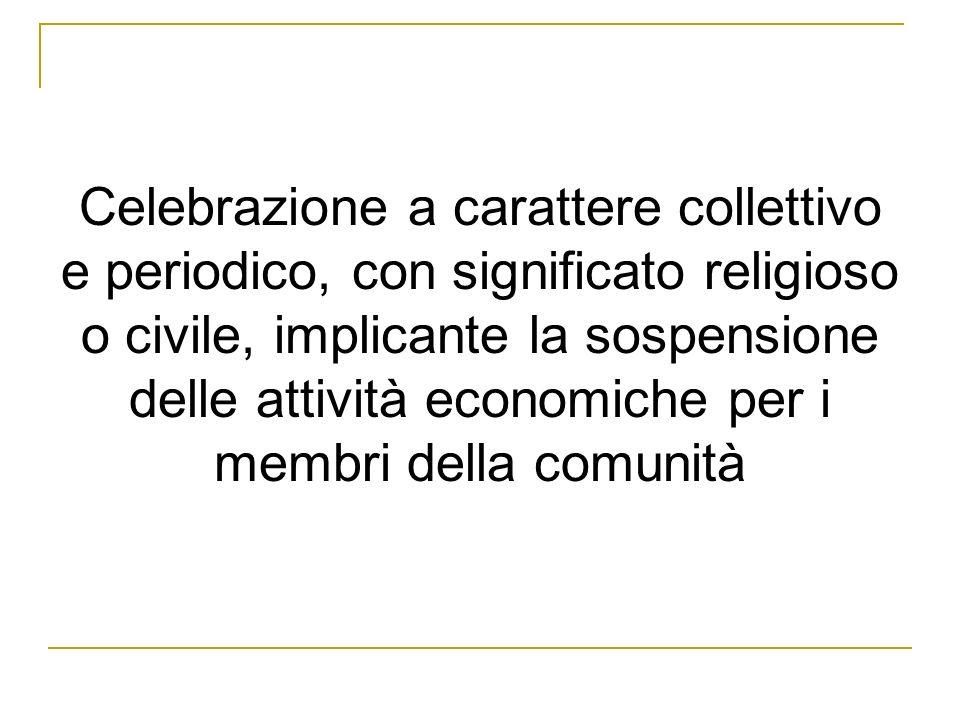 Celebrazione a carattere collettivo e periodico, con significato religioso o civile, implicante la sospensione delle attività economiche per i membri della comunità