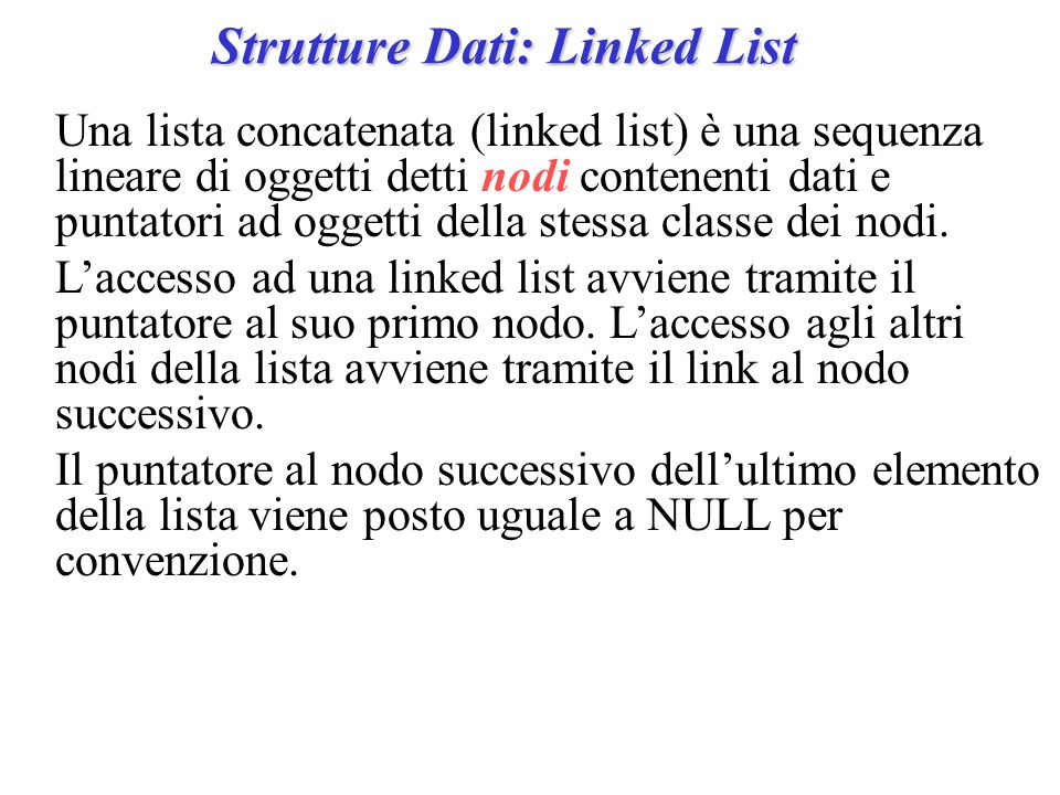Strutture Dati: Linked List Es: class IntNode { public: IntNode ( ); IntNode(int i, IntNode * in = NULL) {..