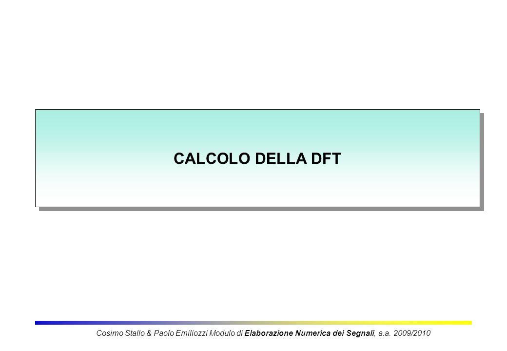 2 Comlpessita del calcolo diretto della DFT * complesse: N (una per ogni addendo della sommatoria) Calcolo di X(k) nel caso di x(n) complessa: + complesse: N-1 (dalla sommatoria di N addendi) In totale: complesse Cosimo Stallo & Paolo Emiliozzi Modulo di Elaborazione Numerica dei Segnali, a.a.
