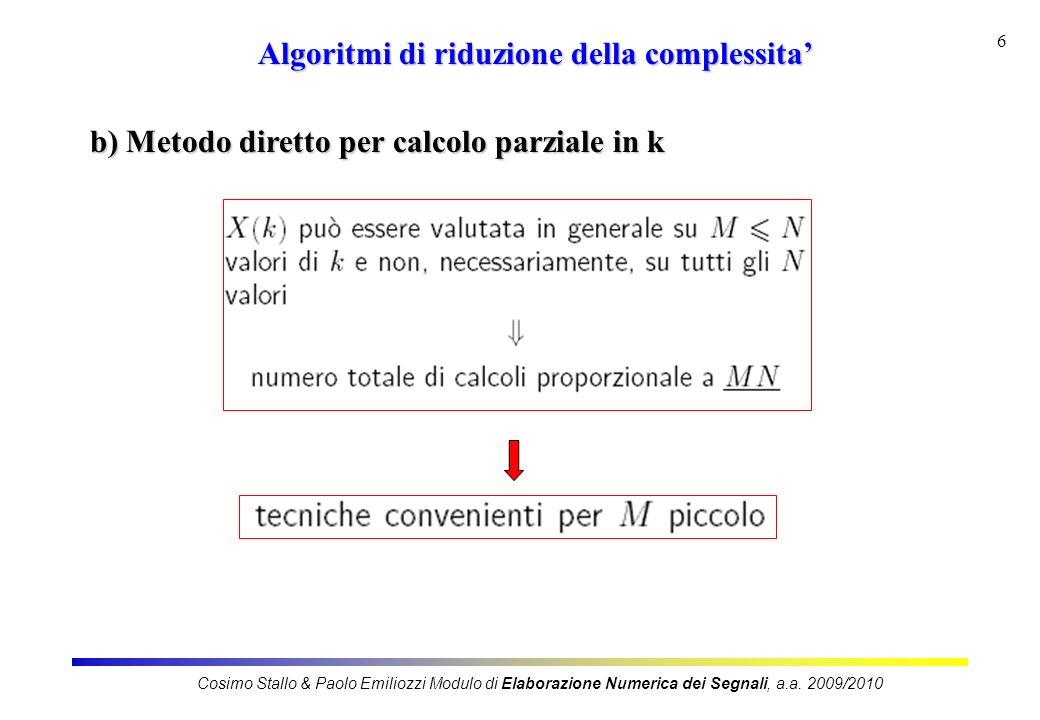 6 Algoritmi di riduzione della complessita b) Metodo diretto per calcolo parziale in k Cosimo Stallo & Paolo Emiliozzi Modulo di Elaborazione Numerica dei Segnali, a.a.