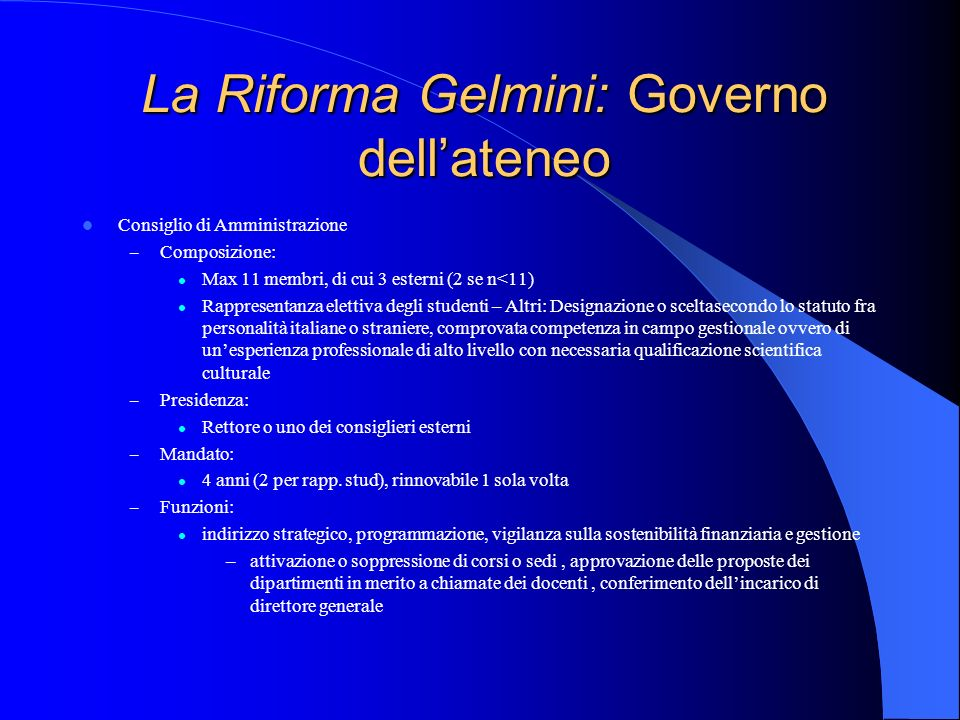 La Riforma Gelmini: Governo dellateneo Consiglio di Amministrazione – Composizione: Max 11 membri, di cui 3 esterni (2 se n<11) Rappresentanza elettiv