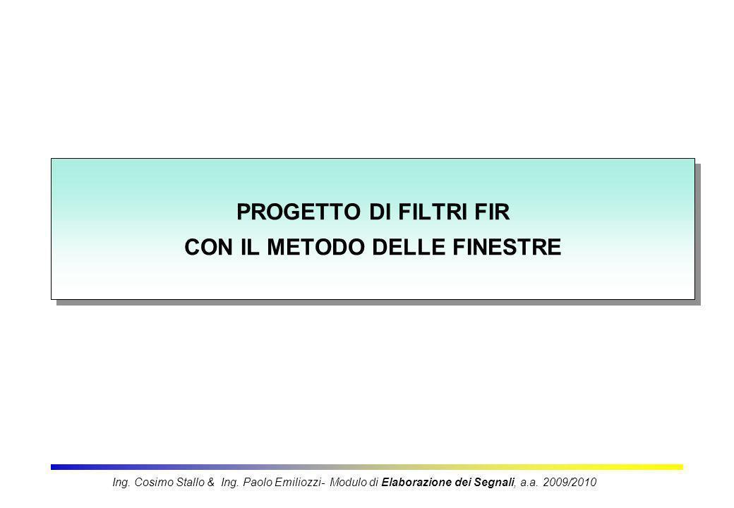 2 Per sfruttare i vantaggi offerti dal calcolo veloce della DFT (FFT) la risposta h(n) di un filtro deve essere finita, dunque il filtro deve essere FIR Per sfruttare i vantaggi offerti dal calcolo veloce della DFT (FFT) la risposta h(n) di un filtro deve essere finita, dunque il filtro deve essere FIR Un modo di progettare i FIR e di troncare la risposta h d (n) a durata infinita di un filtro IIR: FIR IIR Finestra Ing.