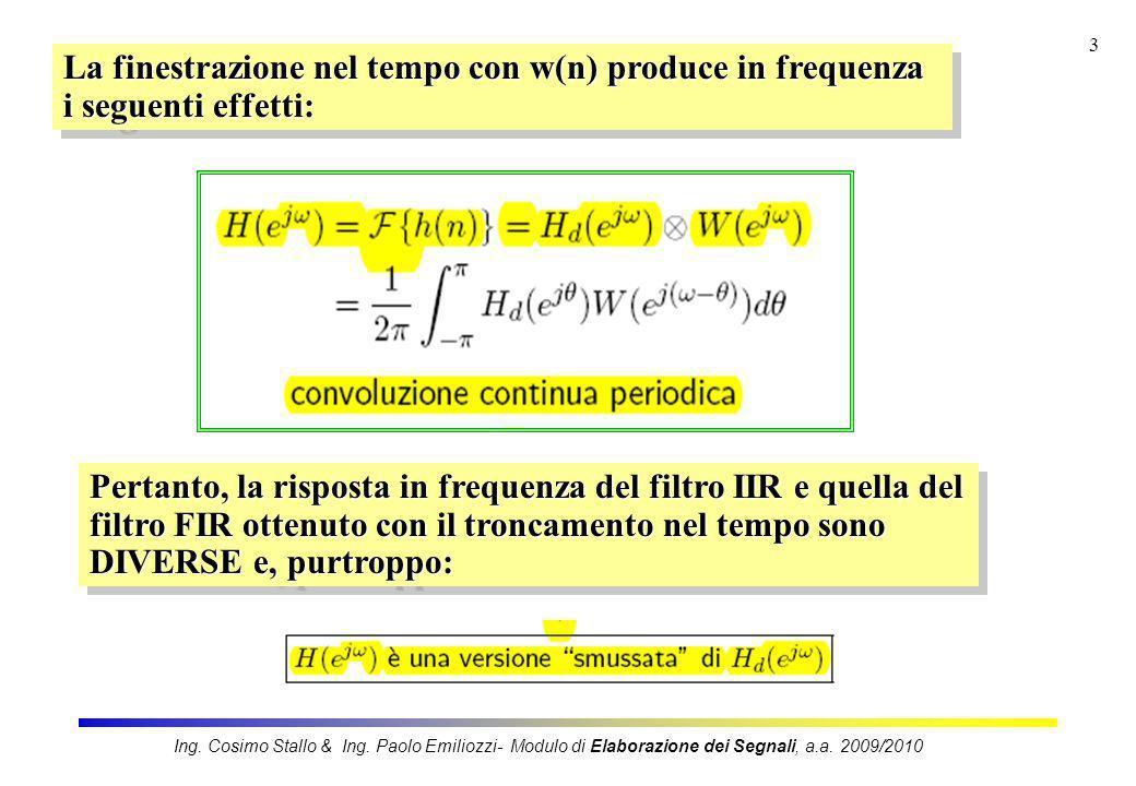 3 La finestrazione nel tempo con w(n) produce in frequenza i seguenti effetti: Pertanto, la risposta in frequenza del filtro IIR e quella del filtro F