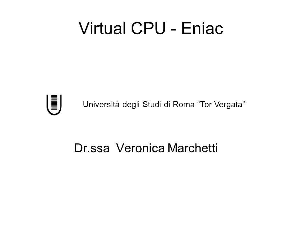 Virtual CPU - Eniac Dr.ssa Veronica Marchetti Università degli Studi di Roma Tor Vergata