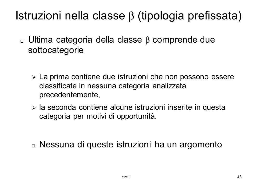rev 143 Istruzioni nella classe β (tipologia prefissata) Ultima categoria della classe β comprende due sottocategorie La prima contiene due istruzioni
