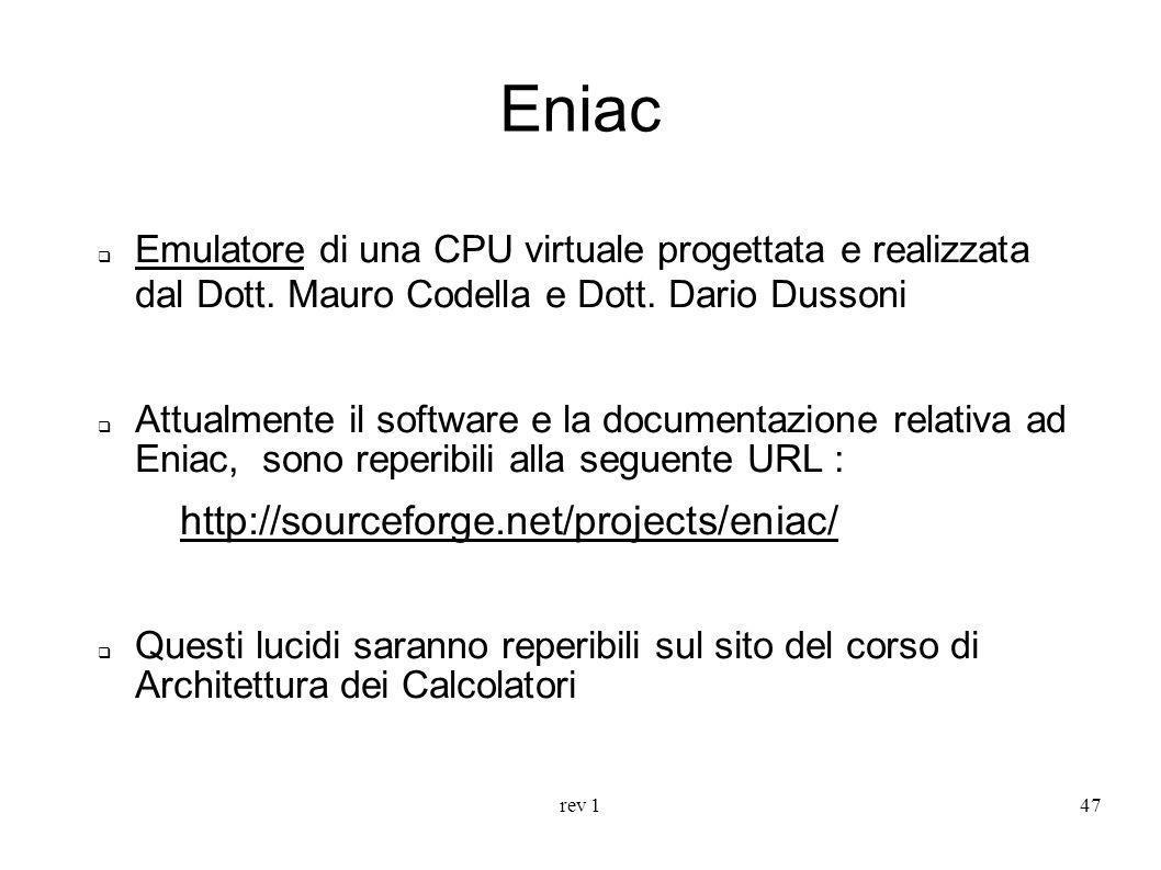 rev 147 Eniac Emulatore di una CPU virtuale progettata e realizzata dal Dott. Mauro Codella e Dott. Dario Dussoni Attualmente il software e la documen