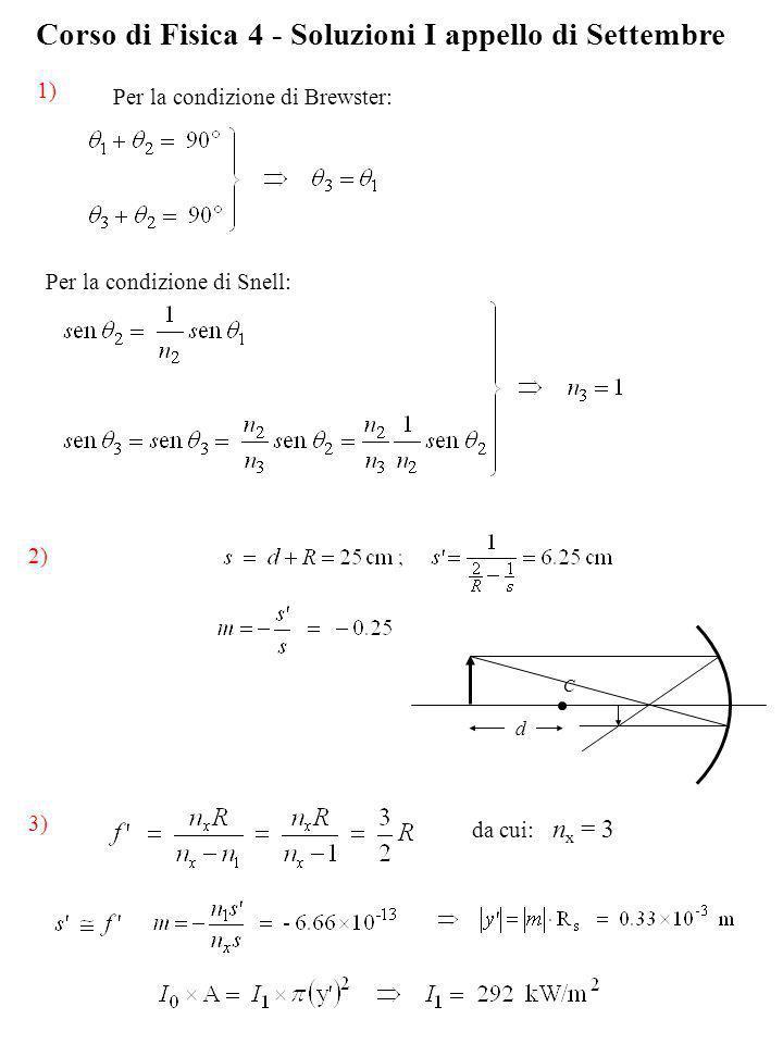 Corso di Fisica 4 - Soluzioni I appello di Settembre da cui: n x = 3 3) 1) 2) C d Per la condizione di Brewster: Per la condizione di Snell: