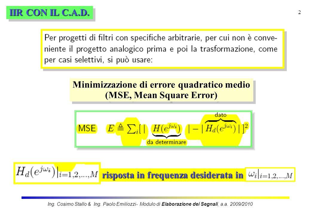 2 IIR CON IL C.A.D. Minimizzazione di errore quadratico medio (MSE, Mean Square Error) Minimizzazione di errore quadratico medio (MSE, Mean Square Err