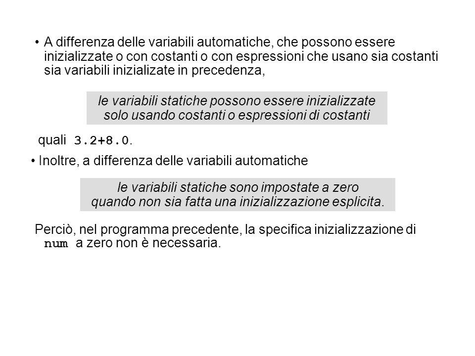 A differenza delle variabili automatiche, che possono essere inizializzate o con costanti o con espressioni che usano sia costanti sia variabili inizi