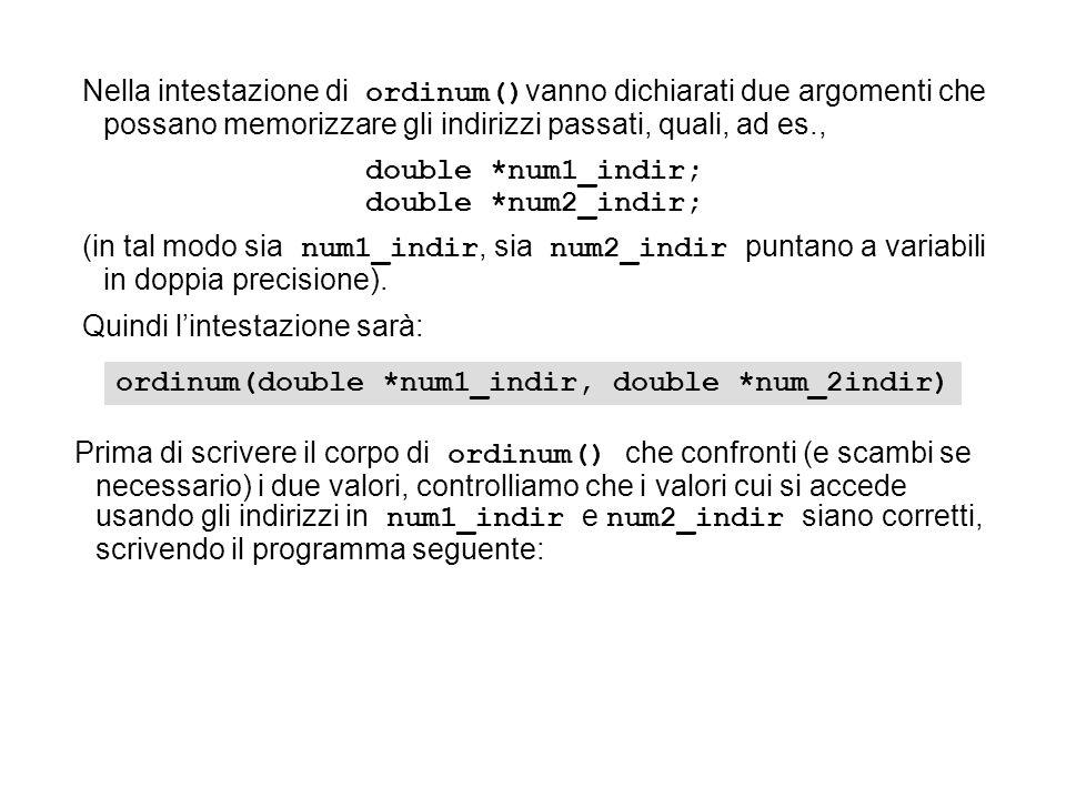 Nella intestazione di ordinum() vanno dichiarati due argomenti che possano memorizzare gli indirizzi passati, quali, ad es., double *num1_indir; doubl
