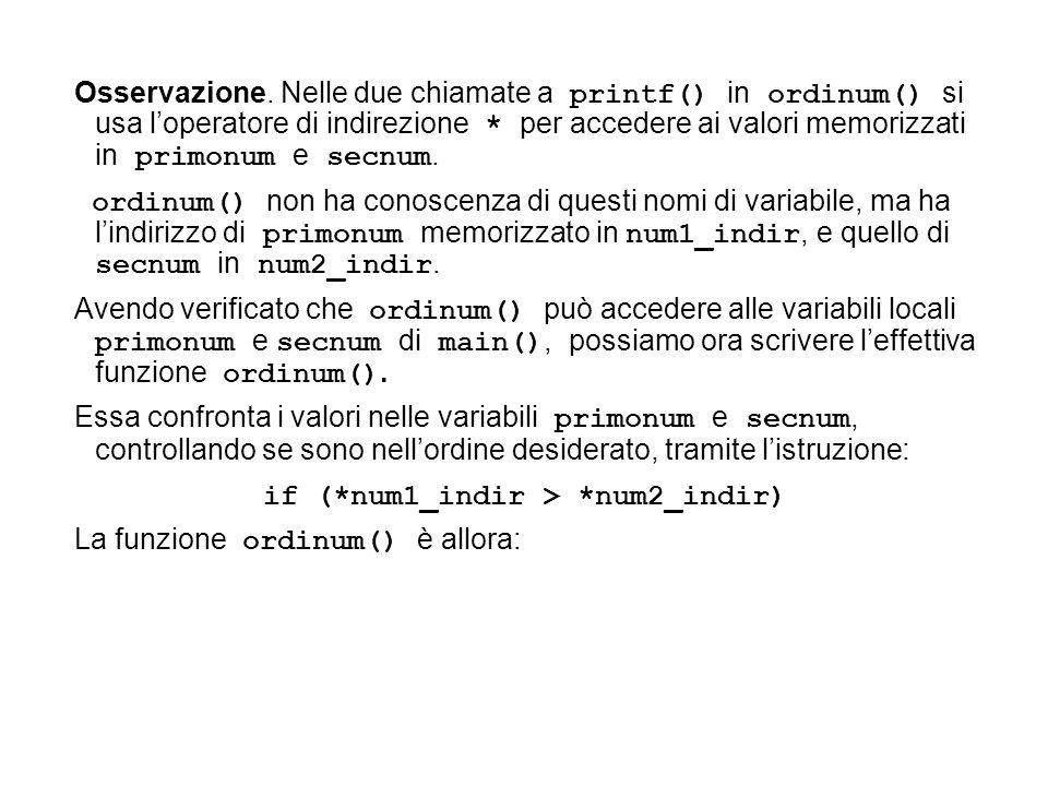 Osservazione. Nelle due chiamate a printf() in ordinum() si usa loperatore di indirezione * per accedere ai valori memorizzati in primonum e secnum. o