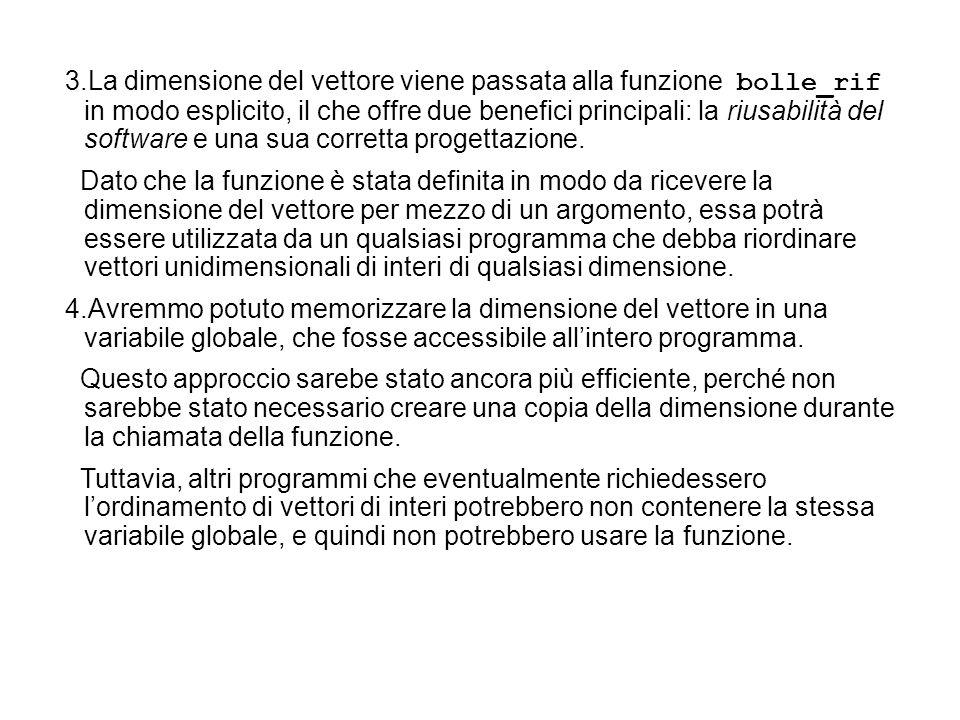 3.La dimensione del vettore viene passata alla funzione bolle_rif in modo esplicito, il che offre due benefici principali: la riusabilità del software