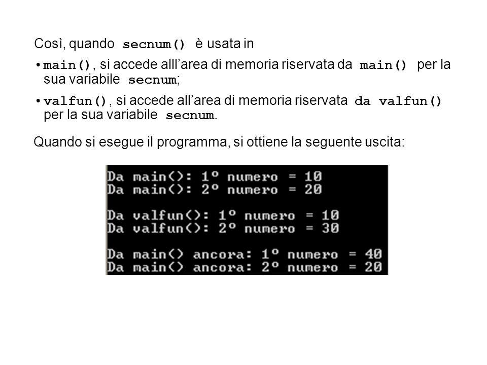 Quando si esegue il programma, si ottiene la seguente uscita: Così, quando secnum() è usata in main(), si accede alllarea di memoria riservata da main