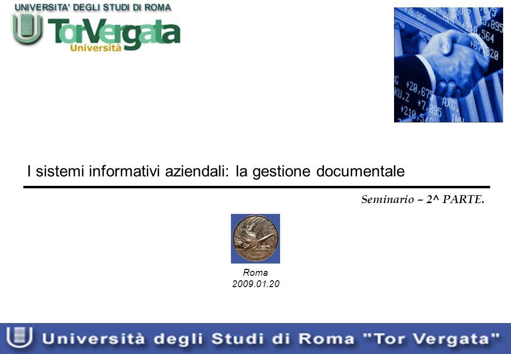 I sistemi informativi aziendali: la gestione documentale Seminario – 2^ PARTE. Roma 2009.01.20