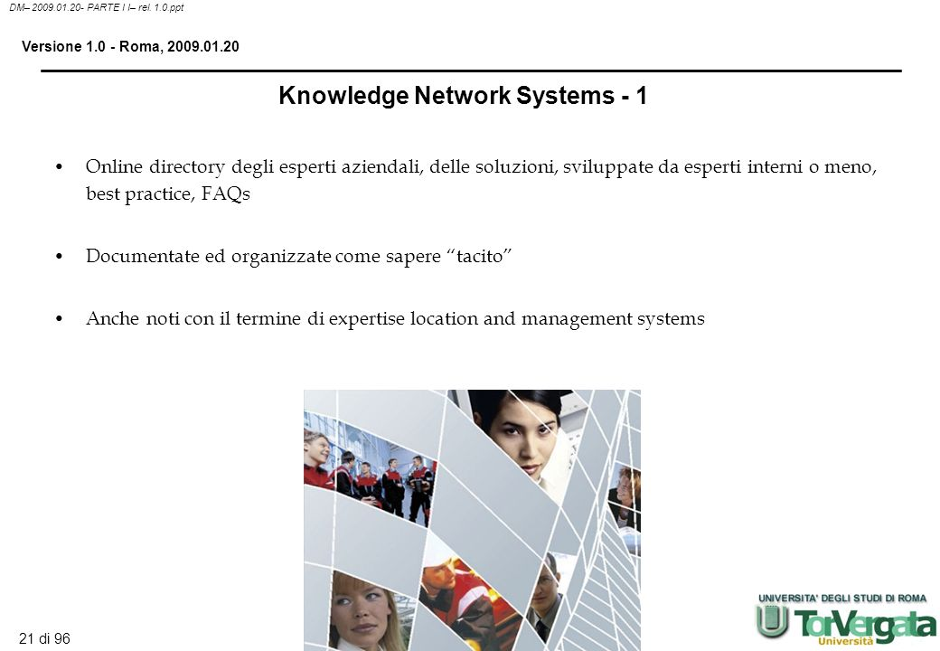 20 di 96 DM– 2009.01.20- PARTE I I– rel. 1.0.ppt Versione 1.0 - Roma, 2009.01.20 Il Knowledge Management System di HummingBird