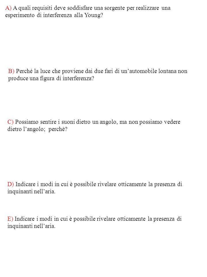 Soluzioni 1)dalla condizione di massimo di interferenza sullo schermo: con m = 4 si ottiene: 2) 3) 4) 5)