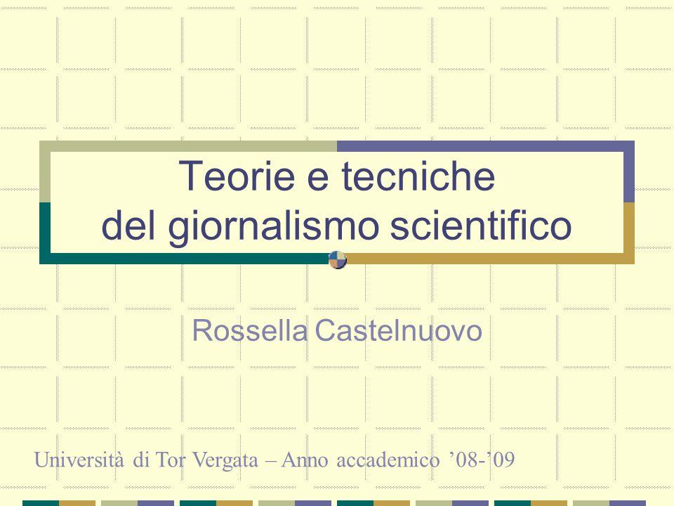 Teorie e tecniche del giornalismo scientifico Rossella Castelnuovo Università di Tor Vergata – Anno accademico 08-09