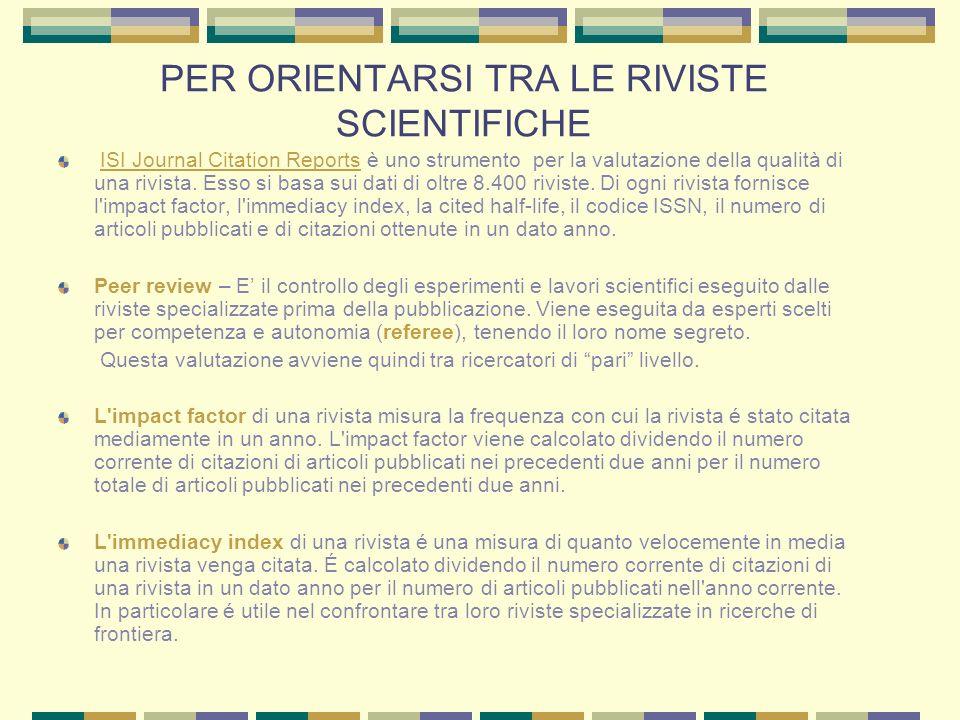 PER ORIENTARSI TRA LE RIVISTE SCIENTIFICHE ISI Journal Citation Reports è uno strumento per la valutazione della qualità di una rivista. Esso si basa