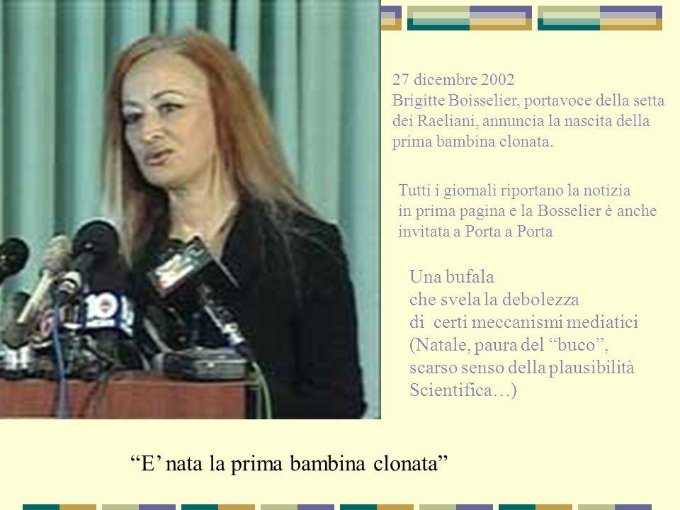 27 dicembre 2002 Brigitte Boisselier, portavoce della setta dei Raeliani, annuncia la nascita della prima bambina clonata. Tutti i giornali riportano