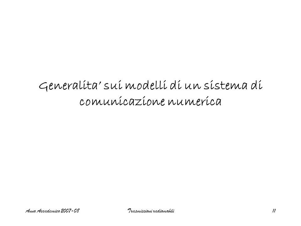 Anno Accademico 2007-08Trasmissioni radiomobili11 Generalita sui modelli di un sistema di comunicazione numerica