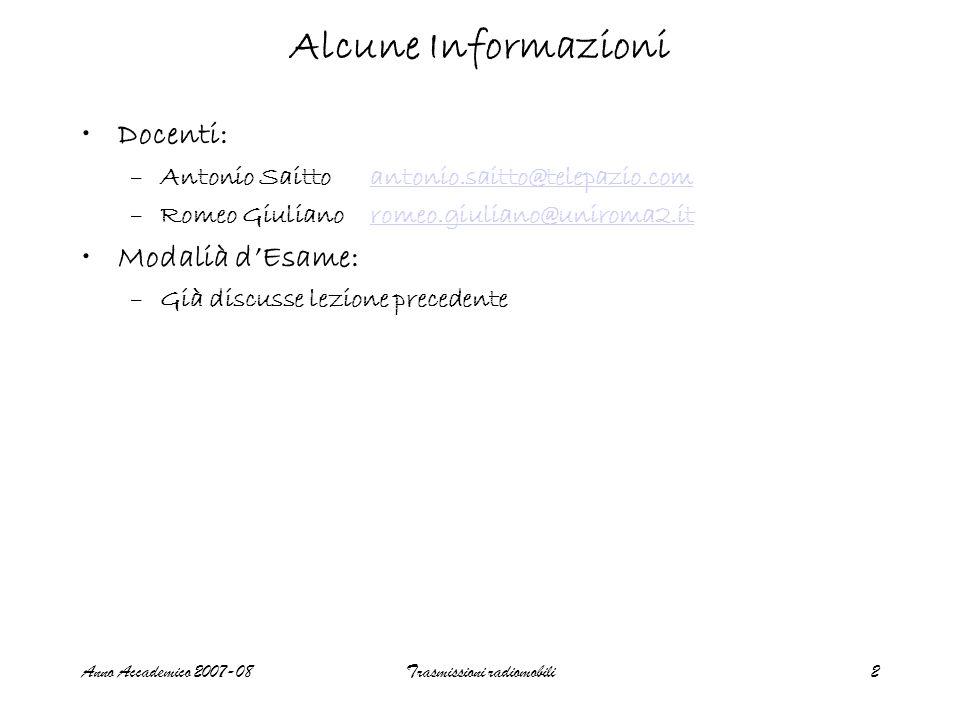 Anno Accademico 2007-08Trasmissioni radiomobili2 Alcune Informazioni Docenti: –Antonio Saittoantonio.saitto@telepazio.comantonio.saitto@telepazio.com