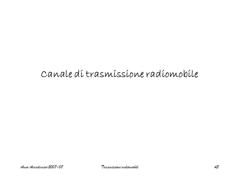 Anno Accademico 2007-08Trasmissioni radiomobili43 Canale di trasmissione radiomobile