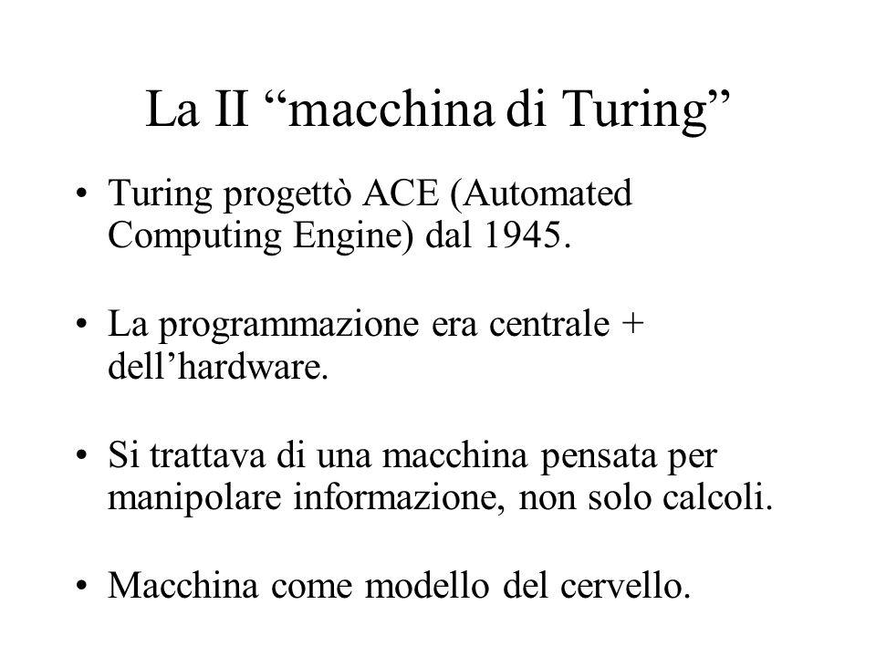 La II macchina di Turing Turing progettò ACE (Automated Computing Engine) dal 1945.
