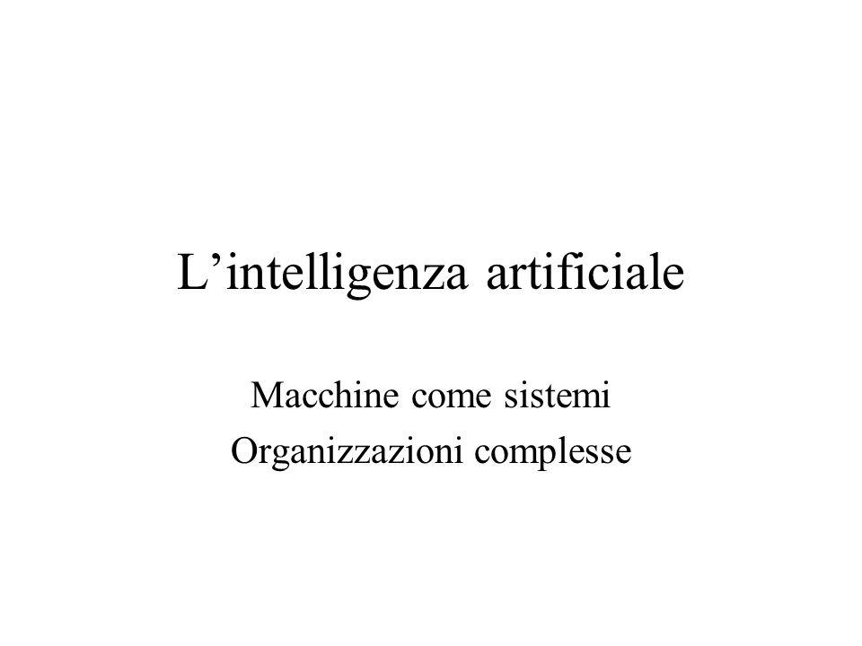Lintelligenza artificiale Macchine come sistemi Organizzazioni complesse