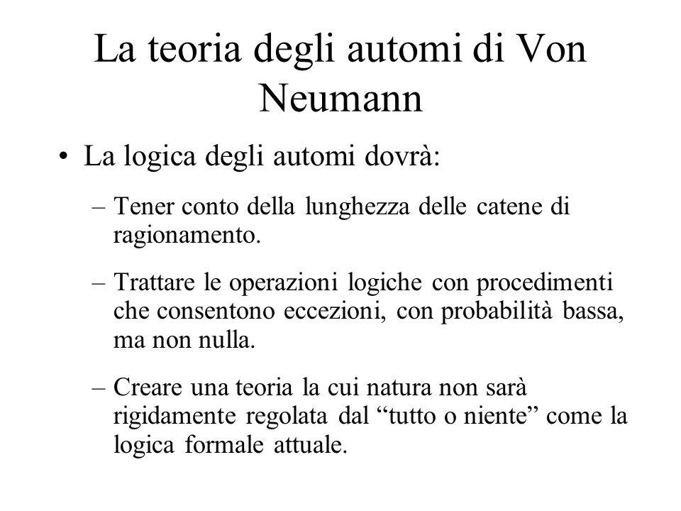 La teoria degli automi di Von Neumann La logica degli automi dovrà: –Tener conto della lunghezza delle catene di ragionamento.