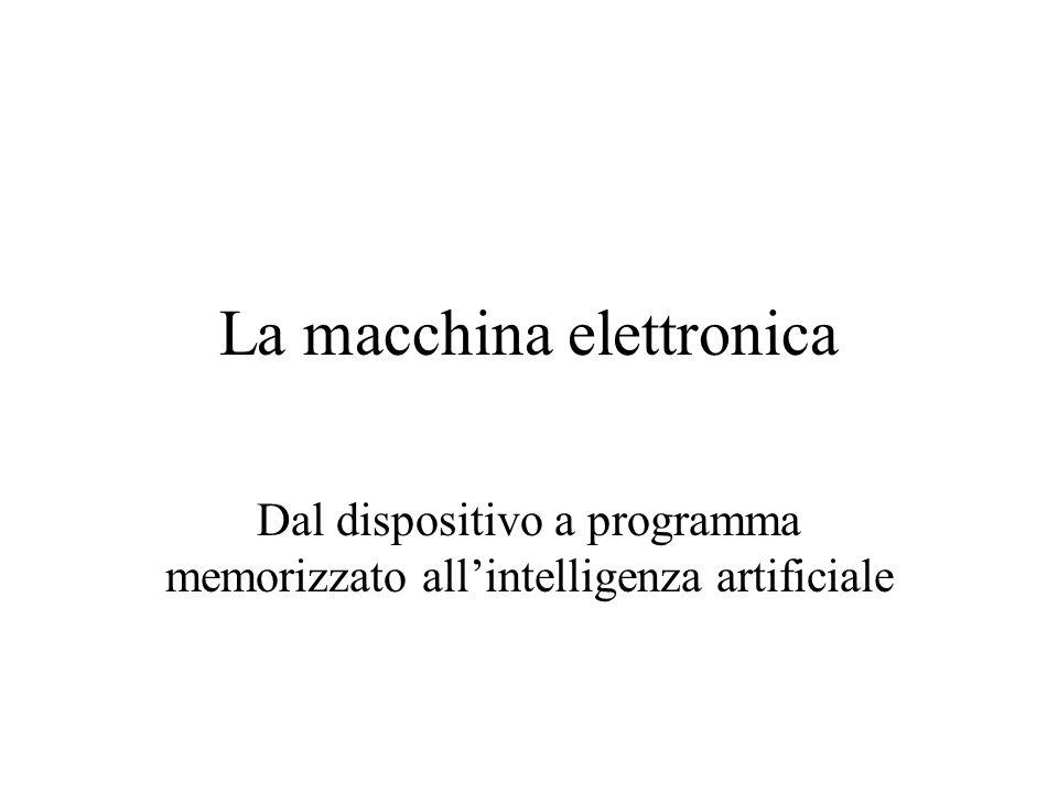 La macchina elettronica Dal dispositivo a programma memorizzato allintelligenza artificiale