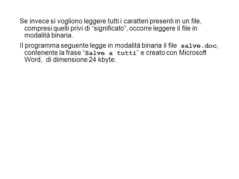 Se invece si vogliono leggere tutti i caratteri presenti in un file, compresi quelli privi di significato, occorre leggere il file in modalità binaria.