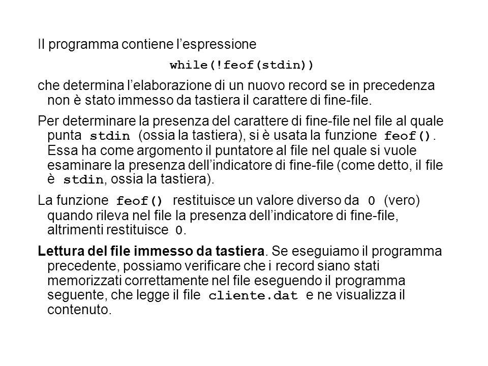 Il programma contiene lespressione while(!feof(stdin)) che determina lelaborazione di un nuovo record se in precedenza non è stato immesso da tastiera il carattere di fine-file.