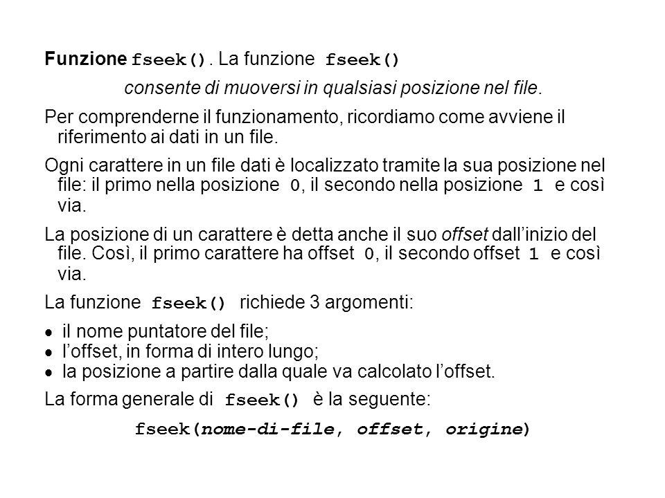 Funzione fseek(). La funzione fseek() consente di muoversi in qualsiasi posizione nel file.
