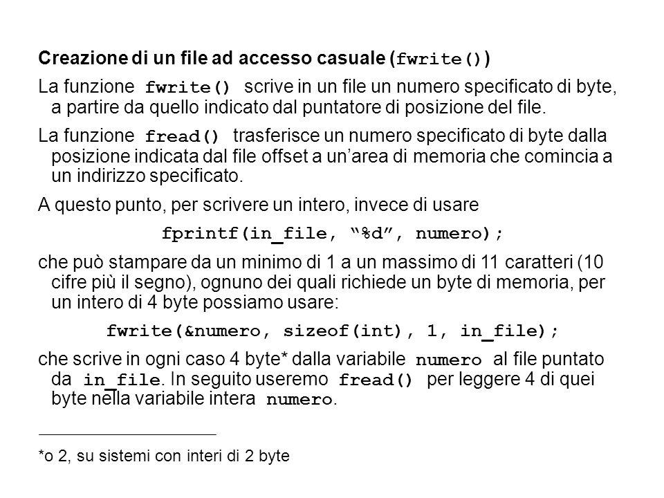 Creazione di un file ad accesso casuale ( fwrite() ) La funzione fwrite() scrive in un file un numero specificato di byte, a partire da quello indicato dal puntatore di posizione del file.