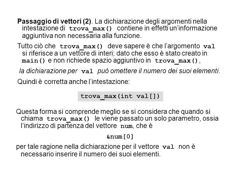 Passaggio di vettori (2). La dichiarazione degli argomenti nella intestazione di trova_max() contiene in effetti uninformazione aggiuntiva non necessa