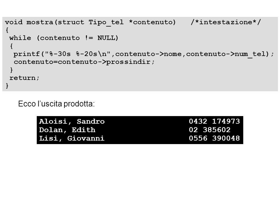 void mostra(struct Tipo_tel *contenuto) /*intestazione*/ { while (contenuto != NULL) { printf(