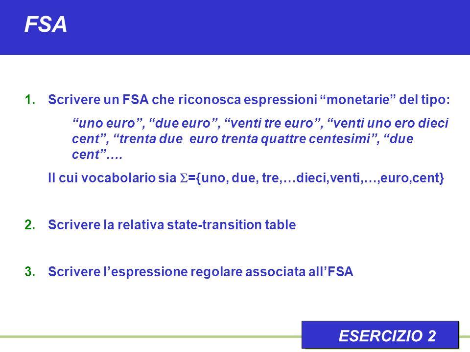 FSA 1.Scrivere un FSA che riconosca espressioni monetarie del tipo: uno euro, due euro, venti tre euro, venti uno ero dieci cent, trenta due euro trenta quattre centesimi, due cent….
