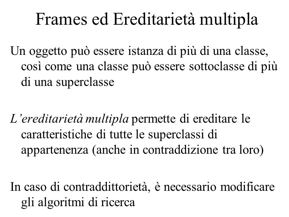 Frames ed Ereditarietà multipla Un oggetto può essere istanza di più di una classe, così come una classe può essere sottoclasse di più di una supercla