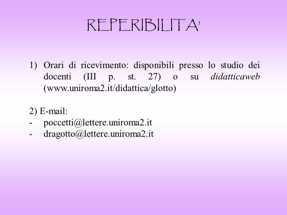 REPERIBILITA 1)Orari di ricevimento: disponibili presso lo studio dei docenti (III p. st. 27) o su didatticaweb (www.uniroma2.it/didattica/glotto) 2)