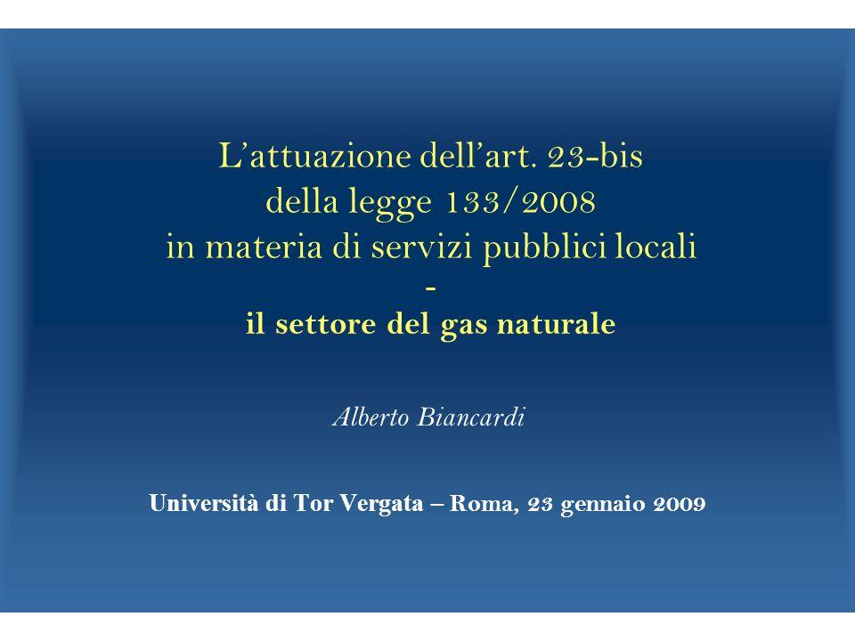 Lattuazione dellart. 23-bis della legge 133/2008 in materia di servizi pubblici locali - il settore del gas naturale Alberto Biancardi Università di T